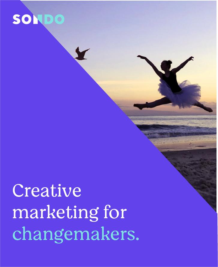 Sondo is a creative marketing agency helping socially progressive businesses increase their impact
